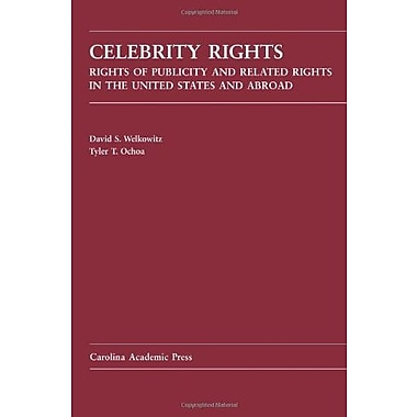 Celebrity Rights: Rights of Publicity and Related Rights in the United States and Abroad (9781594606571)