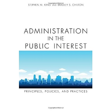 Administration in the Public Interest: Principles, Policies and Practices, Used Book (9781594606670)