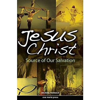 Jesus Christ: Source of Our Salvation, Used Book (9781594711886)