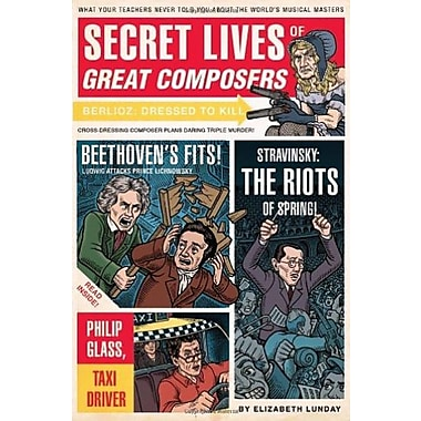 Secret Lives of Great Composers: What Your Teachers Never Told You about the World's Musical Masters, Used Book (9781594744020)