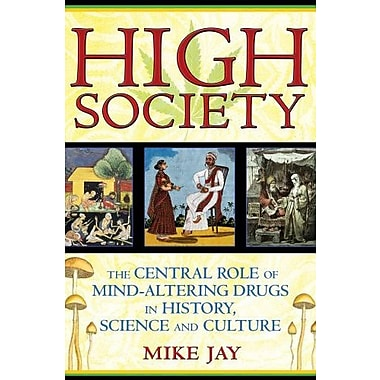 High Society: The Central Role of Mind-Altering Drugs in History, Science and Culture, Used Book (9781594773938)