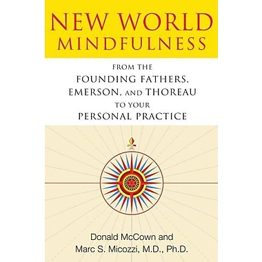 New World Mindfulness: From the Founding Fathers, Emerson and Thoreau to Your Personal Practice, Used Book (9781594774249)