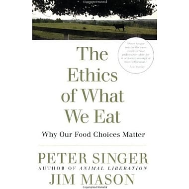 The Ethics of What We Eat: Why Our Food Choices Matter Used Book (9781594866876)
