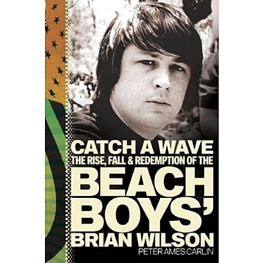 Catch a Wave: The Rise, Fall and Redemption of the Beach Boys' Brian Wilson, Used Book (9781594867491)