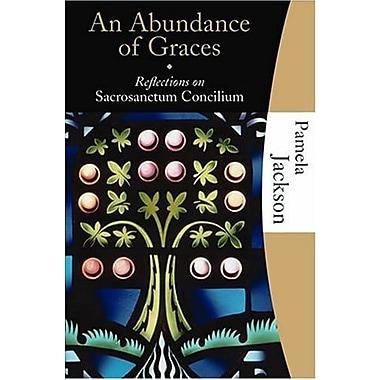 An Abundance of Graces: Reflections on Sacrosanctum Concilium, Used Book (9781595250032)
