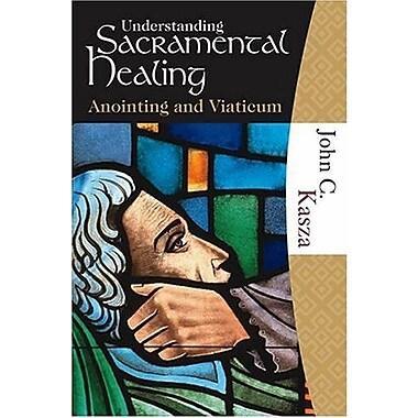 Understanding Sacramental Healing, Used Book (9781595250094)