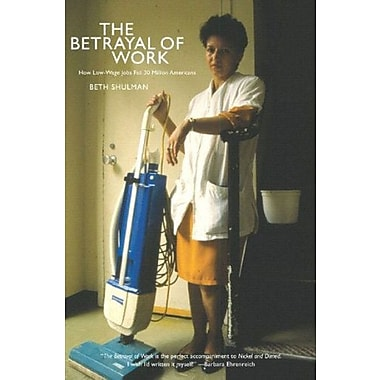 The Betrayal of Work: How Low-Wage Jobs Fail 30 Million Americans, Used Book (9781595580009)