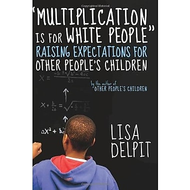 Multiplication Is for White People: Raising Expectations for Other People s Children Used Book (9781595580467)