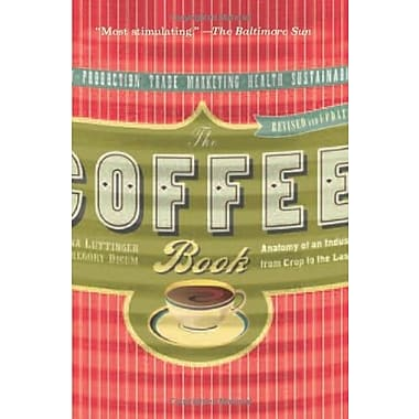 The Coffee Book: Anatomy of an Industry from Crop to the Last Drop, Used Book (9781595580603)
