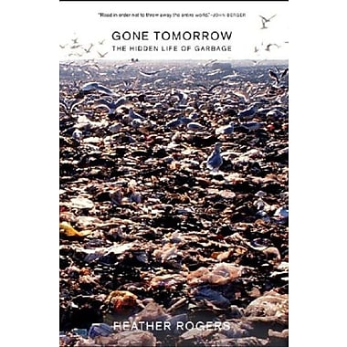 Gone Tomorrow: The Hidden Life of Garbage Used Book (9781595581204)