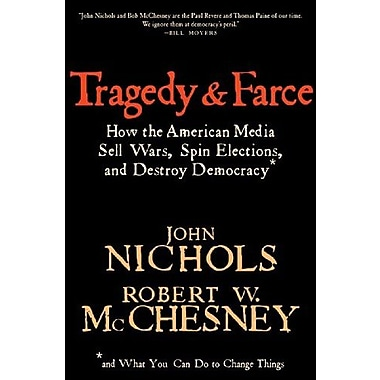 Tragedy and Farce: How the American Media Sell Wars, Spin Elections And Destroy Democracy, Used Book (9781595581297)