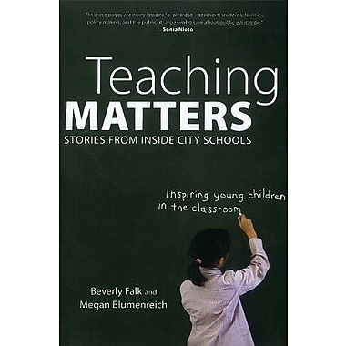 Teaching Matters: Stories from Inside City Schools Used Book (9781595584908)