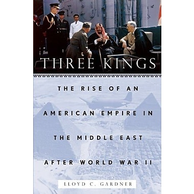 Three Kings: The Rise of an American Empire in the Middle East After World War II, Used Book (9781595586445)