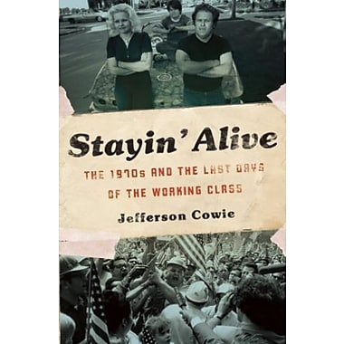 Stayin Alive: The 1970s and the Last Days of the Working Class Used Book (9781595587077)