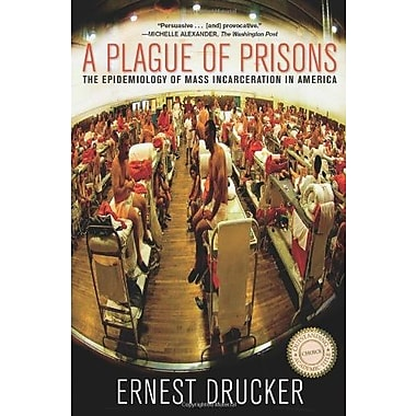 A Plague of Prisons: The Epidemiology of Mass Incarceration in America Used Book (9781595588791)