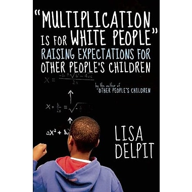 Multiplication Is for White People: Raising Expectations for Other People s Children Used Book (9781595588982)