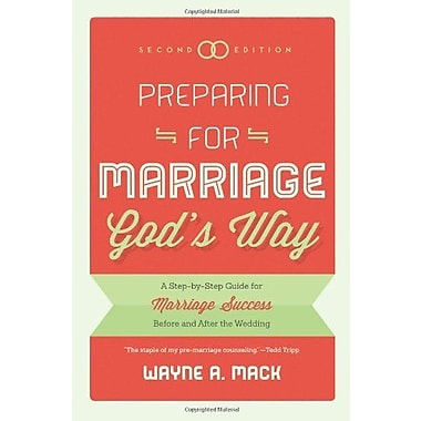 Preparing for Marriage Gods Way: A Step-by-Step Guide for Marriage Success Before & After the Wedding, 2d. Ed., Used Book