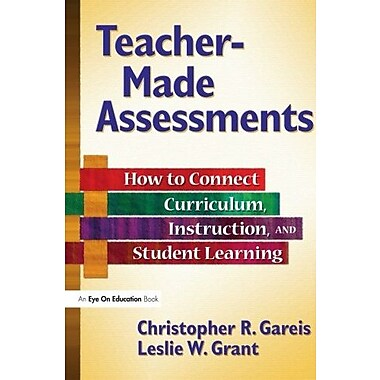 Teacher-Made Assessments: How to Connect Curriculum, Instruction and Student Learning, Used Book (9781596670815)