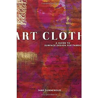 Art Cloth: A Guide to Surface Design for Fabric Used Book (9781596681958)