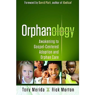 Orphanology: Awakening to Gospel-Centered Adoption and Orphan Care, Used Book (9781596693029)
