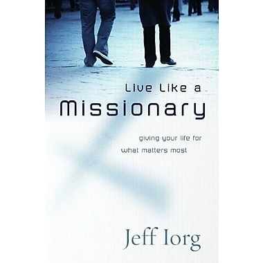 Live Like a Missionary: Giving Your Life for What Matters Most, Used Book (9781596693050)
