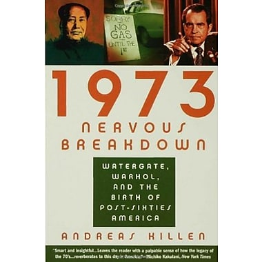 1973 Nervous Breakdown: Watergate, Warhol and the Birth of Post-Sixties America, Used Book (9781596910607)