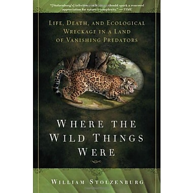 Where the Wild Things Were: Life, Death and Ecological Wreckage in a Land of Vanishing Predators, Used Book (9781596916241)