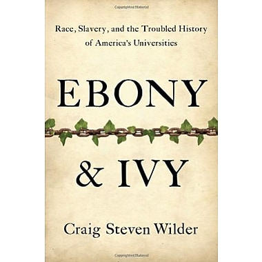 Ebony and Ivy: Race, Slavery and the Troubled History of America's Universities Used Book (9781596916814)