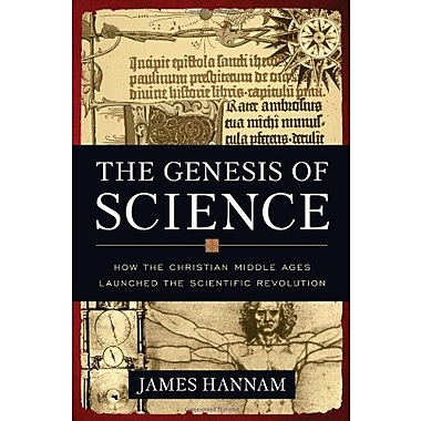 The Genesis of Science: How the Christian Middle Ages Launched the Scientific Revolution, Used Book (9781596981553)