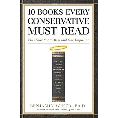 10 Books Every Conservative Must Read: Plus Four Not to Miss and One Impostor, Used Book (9781596986046)