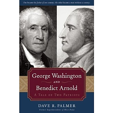 George Washington and Benedict Arnold: A Tale of Two Patriots, Used Book (9781596986404)