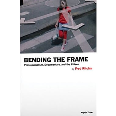 Bending the Frame: Photojournalism, Documentary and the Citizen, Used Book (9781597111201)
