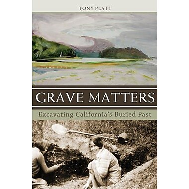 Grave Matters: Excavating California's Buried Past, Used Book (9781597141628)