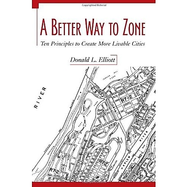 A Better Way to Zone: Ten Principles to Create More Livable Cities, Used Book (9781597261814)