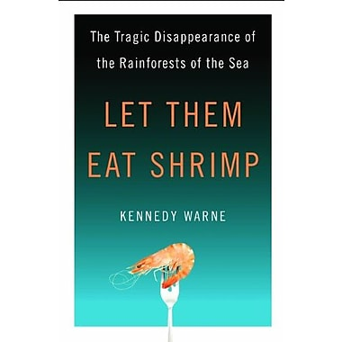 Let Them Eat Shrimp: The Tragic Disappearance of the Rainforests of the Sea, Used Book (9781597263344)