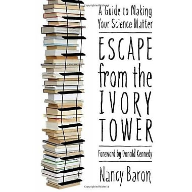 Escape from the Ivory Tower: A Guide to Making Your Science Matter, Used Book (9781597266642)