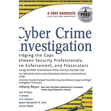 Cyber Crime Investigations: Bridging the Gaps Between Security Professionals, Law Enforcement, and Prosecutors (9781597491334)