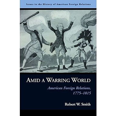 Amid a Warring World: American Foreign Relations, 1775-1815, New Book (9781597975223)