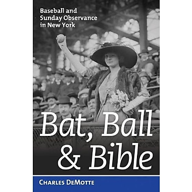 Bat, Ball & Bible: Baseball and Sunday Observance in New York, New Book (9781597979474)