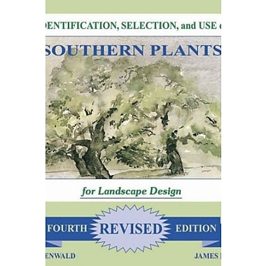 Identification, Selection and Use of Southern Plants: For Landscape Design (Fourth Revised Edition), New Book (9781598045536)