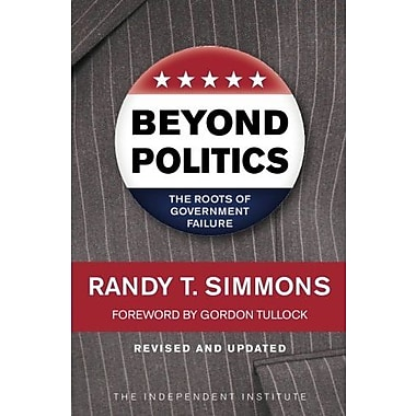 Beyond Politics: The Roots of Government Failure, New Book (9781598130423)