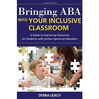 Bringing ABA into Your Inclusive Classroom: A Guide to Improving Outcomes for Students with Autism Spectrum Disorders, Used Book