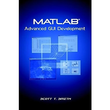 MATLAB Advanced GUI Development, New Book (9781598581812)