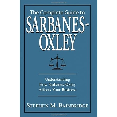 Complete Guide to Sarbanes-Oxley: Understanding How Sarbanes-Oxley Affects Your Business, New Book (9781598692679)