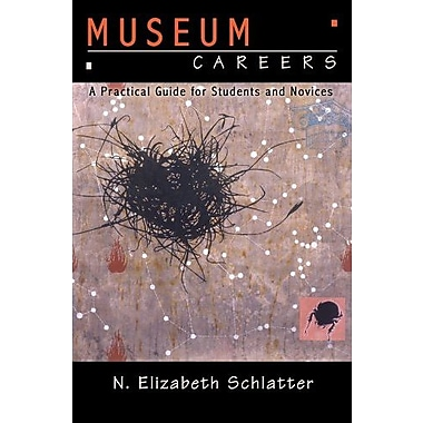 MUSEUM CAREERS: A PRACTICAL GUIDE FOR STUDENTS AND NOVICES, New Book (9781598740448)