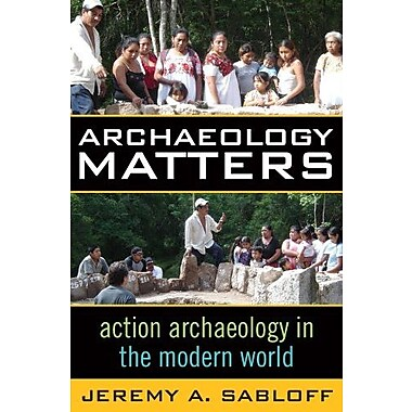 ARCHAEOLOGY MATTERS: ACTION ARCHAEOLOGY IN THE MODERN WORLD (Key Questions in Anthropology), New Book (9781598740899)