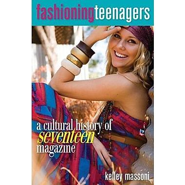Fashioning Teenagers: A Cultural History of Seventeen Magazine, New Book (9781598745047)
