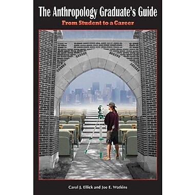 The Anthropology Graduate's Guide: From Student to a Career, New Book (9781598745696)