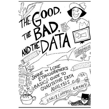 Good, the Bad, and the Data: Shane the Lone Ethnographer s Basic Guide to Qualitative Data Analysis, New Book (9781598746327)