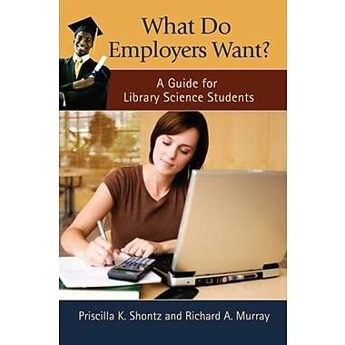 What Do Employers Want?: A Guide for Library Science Students, New Book (9781598848281)